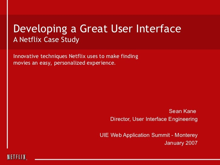 Developing a Great User Interface A Netflix Case Study Sean Kane  Director, User Interface Engineering UIE Web Application...