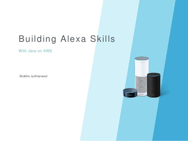 Building Alexa Skills With Java on AWS -Buddha Jyothiprasad