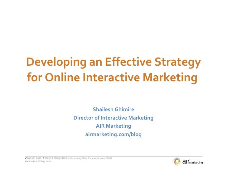 Developing an Effective Strategy for Online Interactive Marketing  Shailesh Ghimire Director of Interactive Marketing AIR ...
