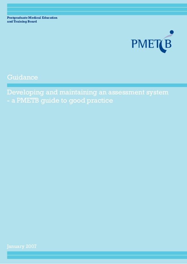 Postgraduate Medical Education and Training Board Developing and maintaining an assessment system - a PMETB guide to good ...