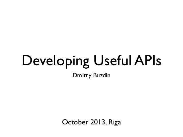 Developing Useful APIs Dmitry Buzdin October 2013, Riga