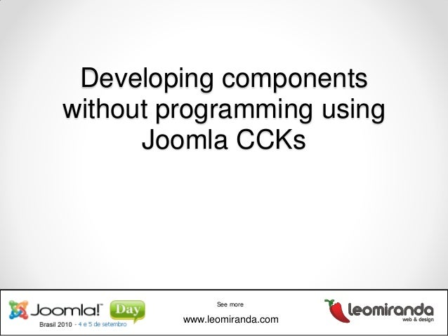Developing components without programming using Joomla CCKs See more www.leomiranda.com