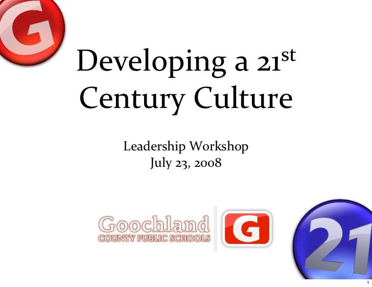 Developing a 21st   Century Culture    Leadership Workshop        July 23, 2008                              1