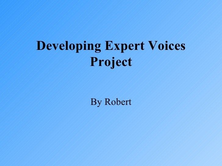Developing Expert Voices Project By Robert