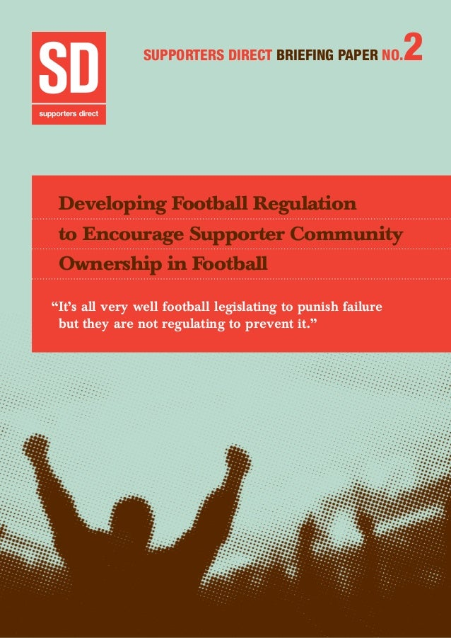 Developing Football Regulation to Encourage Supporter Community Ownership in Football 	 1 Supporters Direct BRIEFING Paper...