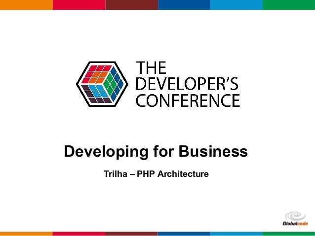 Globalcode – Open4education Developing for Business Trilha – PHP Architecture