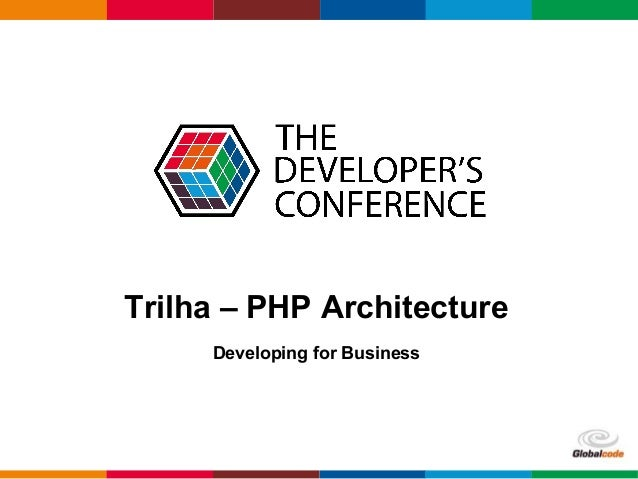 Globalcode – Open4education Trilha – PHP Architecture Developing for Business