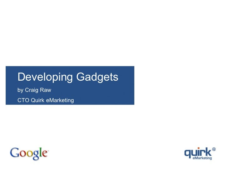 Developing Gadgets by Craig Raw CTO Quirk eMarketing