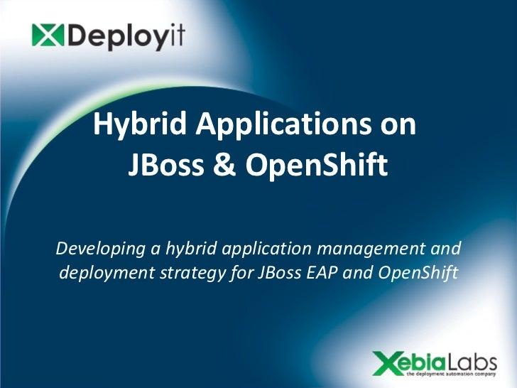 Hybrid Applications on      JBoss & OpenShiftDeveloping a hybrid application management anddeployment strategy for JBoss E...