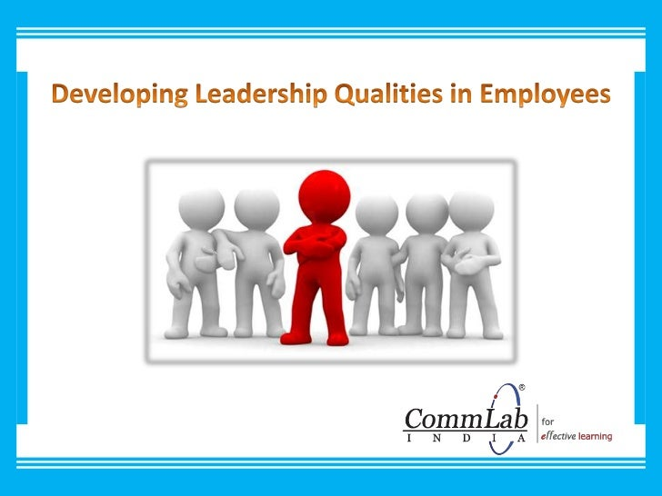 Developing Leadership Qualities in Employees<br />