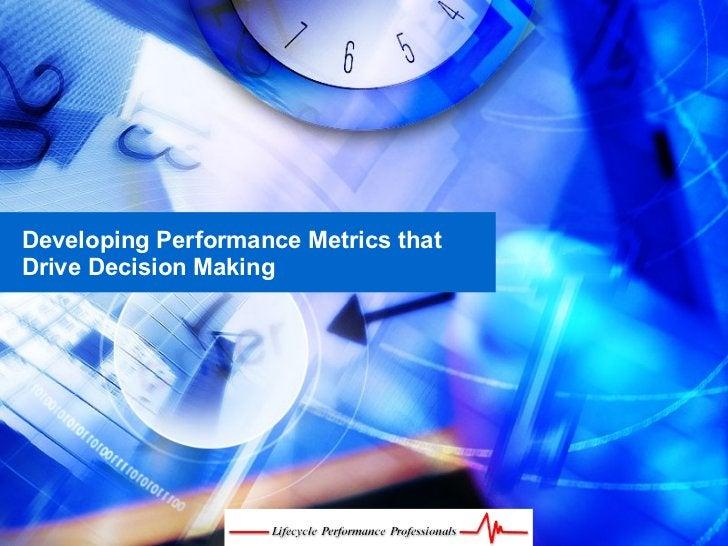 Developing Performance Metrics that Drive Decision Making
