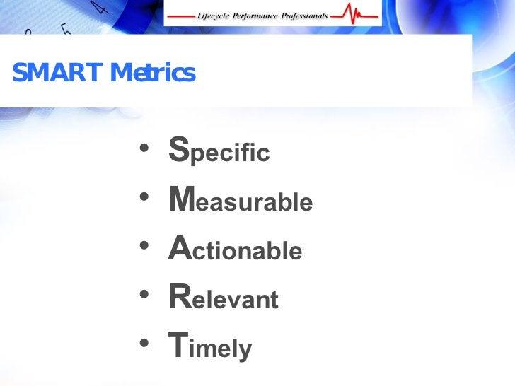 SMART Metrics                  •   Specific                •   Measurable                •   Actionable                •  ...