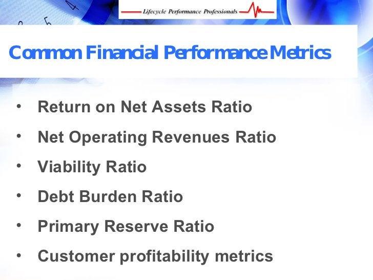 Common Financial Performance Metrics  • Return on Net Assets Ratio • Net Operating Revenues Ratio • Viability Ratio • Debt...