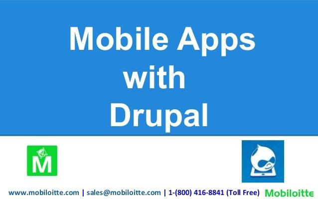 Mobile Apps with Drupal www.mobiloitte.com | sales@mobiloitte.com | 1-(800) 416-8841 (Toll Free)