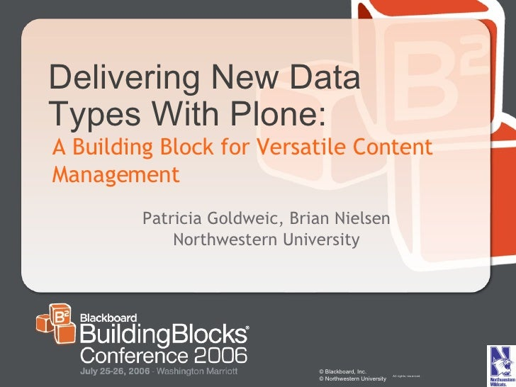 Delivering New Data Types With Plone: © Blackboard, Inc.  © Northwestern University  All rights reserved. A Building Block...