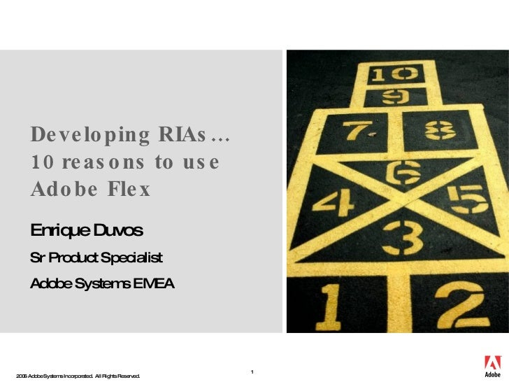 Developing RIAs…  10 reasons to use Adobe Flex Enrique Duvos Sr Product Specialist Adobe Systems EMEA