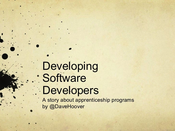 DevelopingSoftwareDevelopersA story about apprenticeship programsby @DaveHoover