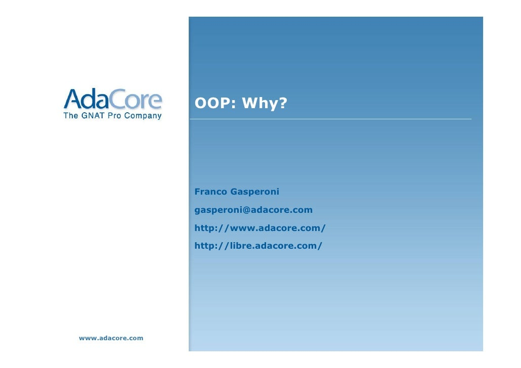 OOP: Why?                       Franco Gasperoni                    gasperoni@adacore.com                    http://www.ad...