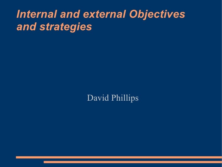 Internal and external Objectives and strategies David Phillips