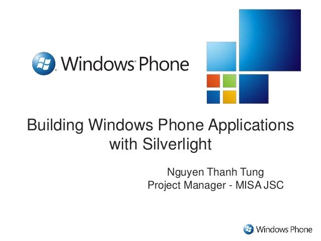 Building Windows Phone Applications  with Silverlight  Nguyen Thanh Tung  Project Manager - MISA JSC