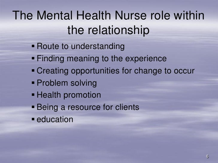 role of therapeutic relationship within mental health nursing Mental health nursing  therapeutic relationship are explored and conditions  has identified several subroles within the role of the nurse: i' 1 the stranger.