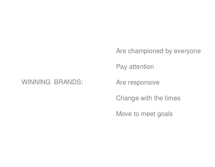 Are championed by everyone                    Pay attention  WINNING BRANDS:   Are responsive                    Change wi...