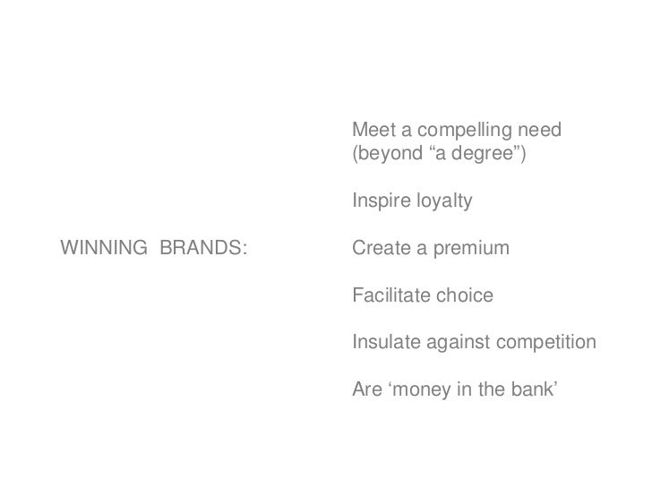 """Meet a compelling need                   (beyond """"a degree"""")                    Inspire loyalty  WINNING BRANDS:   Create ..."""