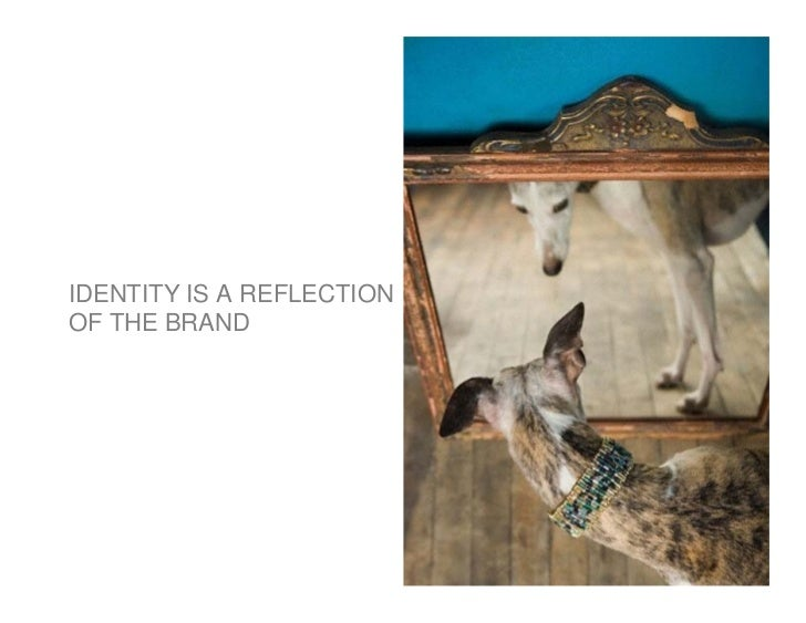 IDENTITY IS A REFLECTION OF THE BRAND