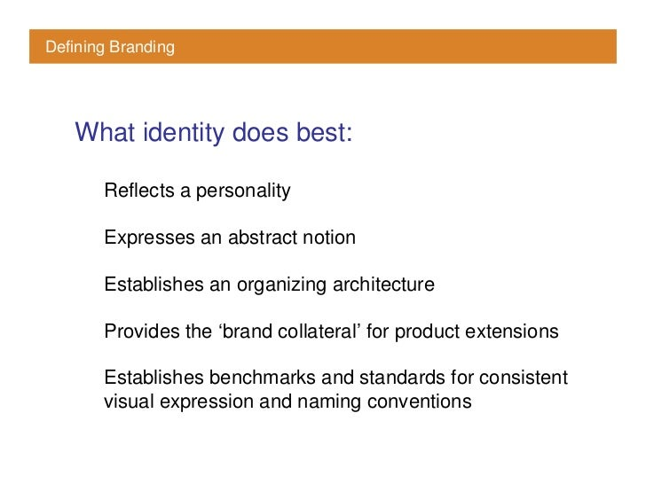 Defining Branding        What identity does best:         Reflects a personality         Expresses an abstract notion     ...