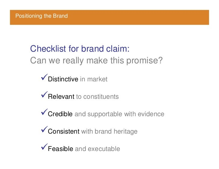 Positioning the Brand          Checklist for brand claim:      Can we really make this promise?               Distinctive ...