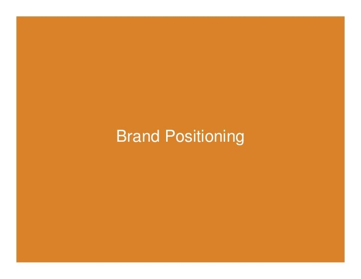 Brand         totality of associations and experiences                     your brand in the competitive +   Positioning  ...