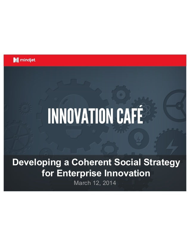March 12, 2014 Developing a Coherent Social Strategy for Enterprise Innovation