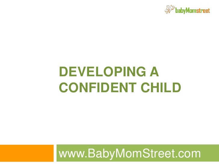 Developing a Confident Child<br />www.BabyMomStreet.com<br />