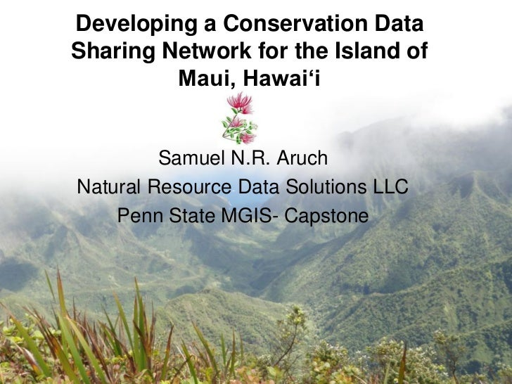 """Developing a Conservation DataSharing Network for the Island of         Maui, Hawai""""i         Samuel N.R. AruchNatural Res..."""