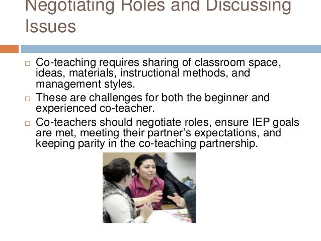 Negotiating Roles and Discussing Issues  Co-teaching requires sharing of classroom space, ideas, materials, instructional...