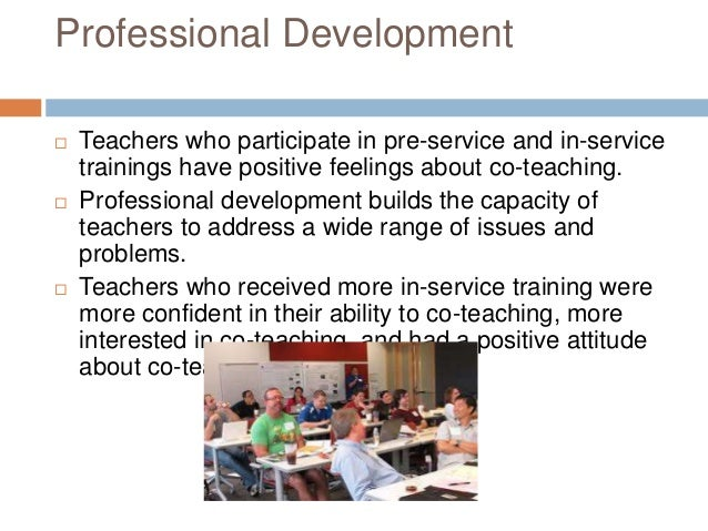 Professional Development  Teachers who participate in pre-service and in-service trainings have positive feelings about c...