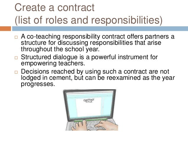 Create a contract (list of roles and responsibilities)  A co-teaching responsibility contract offers partners a structure...