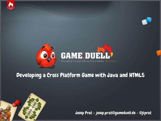 © GameDuell 2013 Developing a Cross Platform Game with Java and HTML5 Josep Prat – josep.prat@gameduell.de - @jlprat