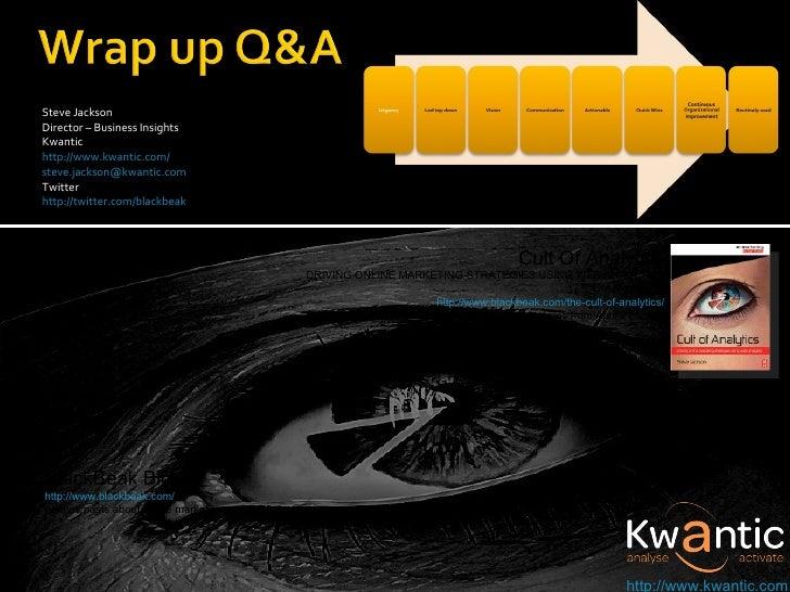 <ul><li>Steve Jackson  Director – Business Insights </li></ul><ul><li>Kwantic </li></ul><ul><li>http://www.kwantic.com/ </...