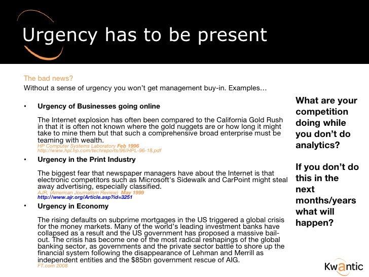 Urgency has to be present <ul><li>The bad news?  </li></ul><ul><li>Without a sense of urgency you won't get management buy...