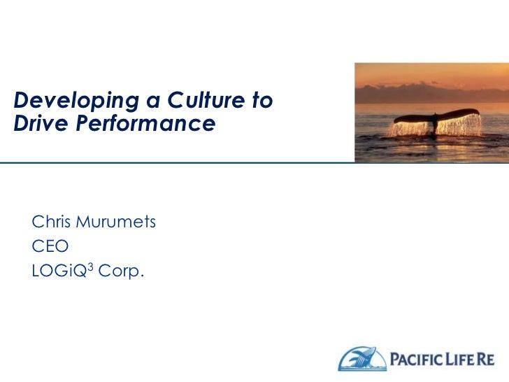 Developing a Culture toDrive Performance Chris Murumets CEO LOGiQ3 Corp.