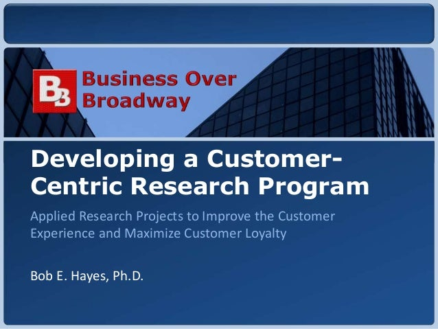 Copyright © 2010 Business Over Broadway Developing a Customer- Centric Research Program Applied Research Projects to Impro...