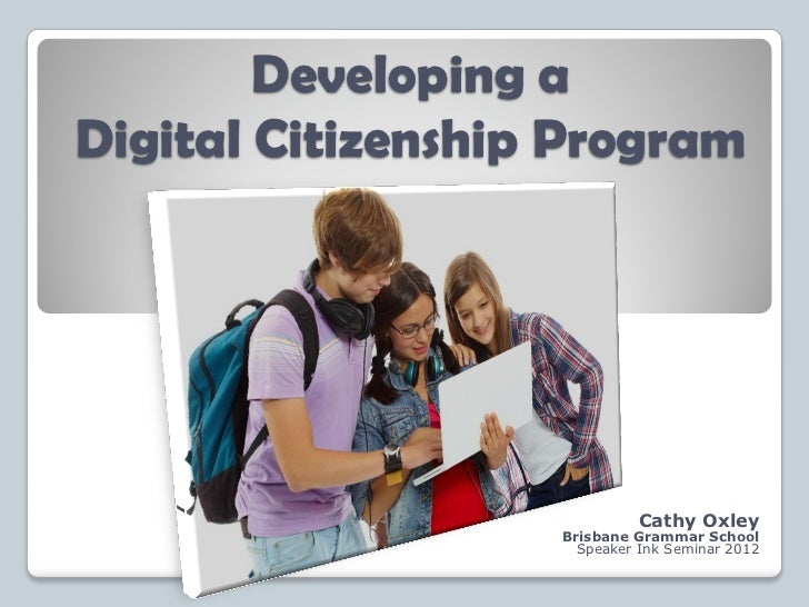 Developing aDigital Citizenship Program                             Cathy Oxley                   Brisbane Grammar School ...