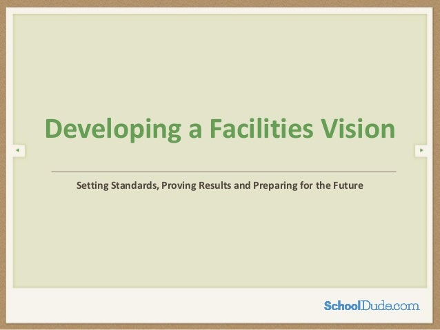 Setting Standards, Proving Results and Preparing for the FutureDeveloping a Facilities Vision