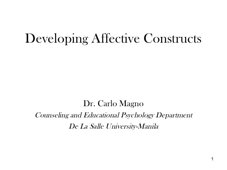 Developing Affective Constructs               Dr. Carlo Magno Counseling and Educational Psychology Department           D...