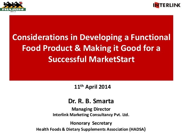 Considerations in Developing a Functional Food Product & Making it Good for a Successful MarketStart Dr. R. B. Smarta Mana...