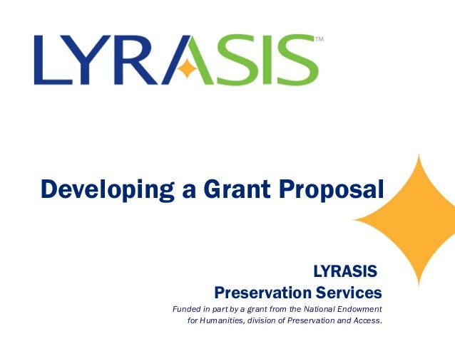Developing a Grant Proposal LYRASIS Preservation Services Funded in part by a grant from the National Endowment for Humani...