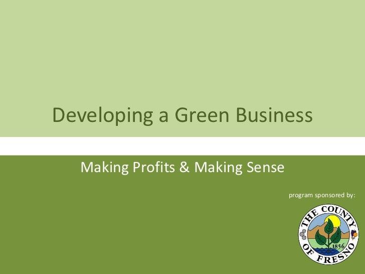 Developing a Green Business<br />Making Profits & Making Sense<br />program sponsored by: <br />
