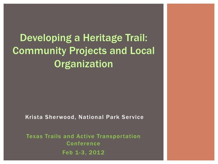 Developing a Heritage Trail:Community Projects and Local       Organization  Krista Sherwood, National Park Service  Texas...