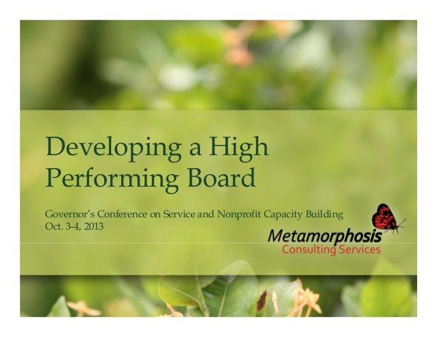 Developing a High Performing Board Governor's Conference on Service and Nonprofit Capacity Building Oct. 3-4, 2013